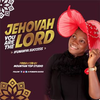 JEHOVAH YOUR THE LORD by ifunanya success