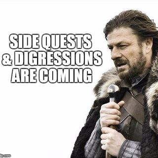 Side Questing and Digressions