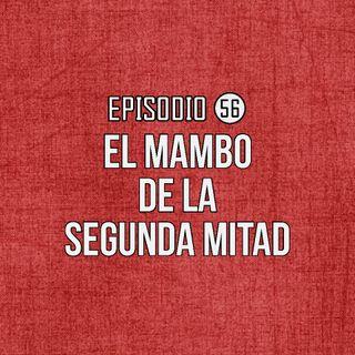 Ep 56- El Mambo de la Segunda Mitad.