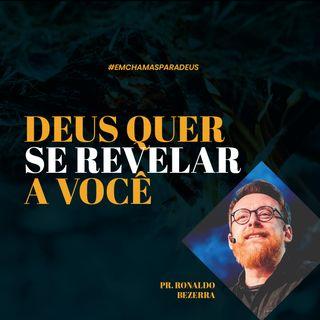 Deus quer se revelar a você // pr. Ronaldo Bezerra