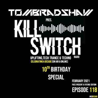 Tom Bradshaw pres. Killswitch 118 [10th Birthday Special] [February 2021]