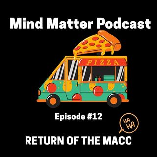 episode 12, The return of the macc