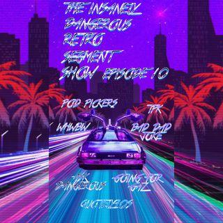 THE INSANELY DANGEROUS RETRO SEGMENT SHOW EP 10