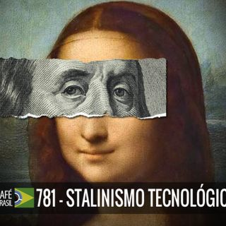 Café Brasil 781 - Stalinismo Tecnologico