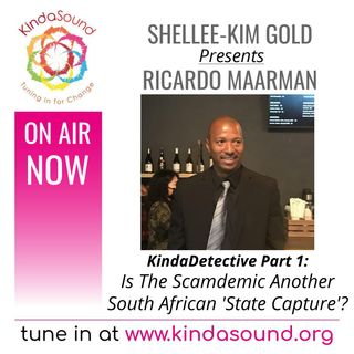 Is The Scamdemic Another South African 'State Capture'? | Ricardo Maarman Part 1 on KindaDetective with Shellee-Kim Gold