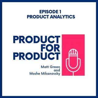 EP 1 - Product Analytics with Matt & Moshe