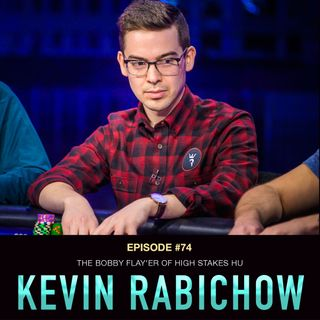 #74 Kevin Rabichow: The Bobby Flay'er of High Stakes HU