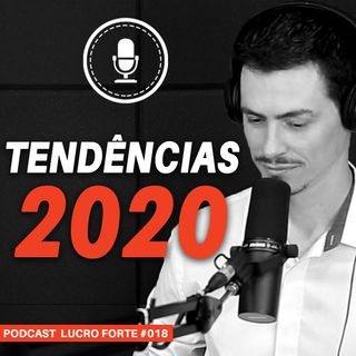 #018 - Tendências para as empresas em 2020