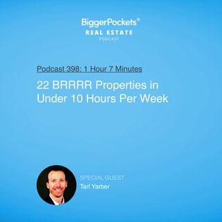 398: 22 BRRRR Properties in Under 10 Hours Per Week with Tarl Yarber