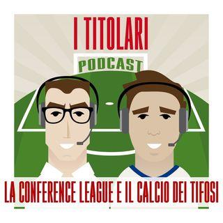 Ep. 56 - La Conference League e il calcio dei tifosi