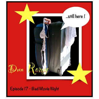 Dun Romy - Bad Movie Night - (E17)
