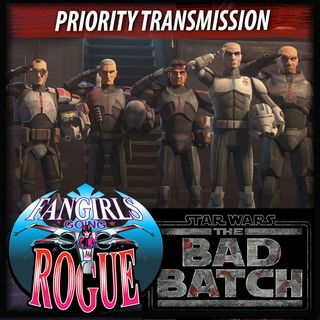 The Bad Batch: A Character Discussion - Priority Transmission #18