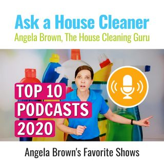 Angela Browns Top 10 Podcasts 2020 (House Cleaners)