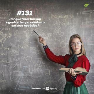 #131 - Por que fazer backup é ganhar tempo e dinheiro em seus negócios?