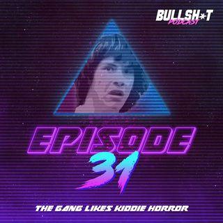 Ep. 31 - The Gang Likes Kiddie Horror