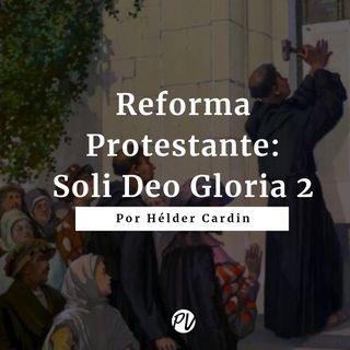 Reforma Protestante - Soli Deo Gloria 2 - Hélder Cardin