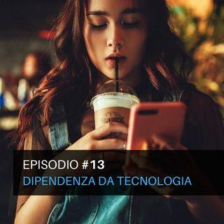 Episodio#13 - Dipendenza da Tecnologia
