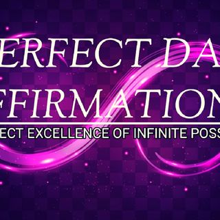 POSITIVE AFFIRMATIONS   PERFECT DAY MEDITATION
