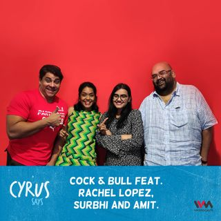 Ep. 312 Cock & Bull feat. Rachel Lopez, Surbhi and Amit.