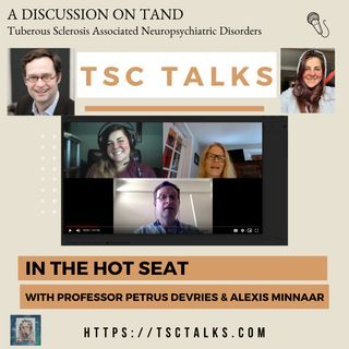 TSC Talks! In the Hot Seat with Professor Petrus de Vries & Alexis Minnaar; A Discussion on TSC Assoc. Neuropsychiatric Disorders, aka~TAND