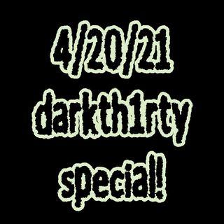 It's 4/20! (On darkth1rty!) Pt 1.