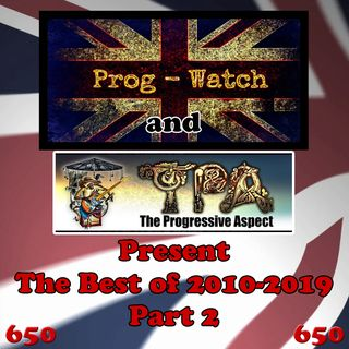 Episode 650 - Prog-Watch and TPA Present the Best of 2010 - 2019, Pt. 2