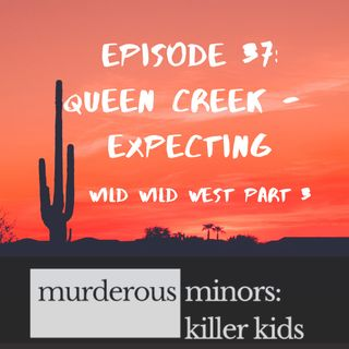 37: Queen Creek - Expecting - Wild Wild West Part 3 (Todd Hoke)