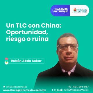 Episodio 27. Un TLC con China: oportunidad, riesgo o ruina  ⋅ Con Rubén Abdo Askar Camacho