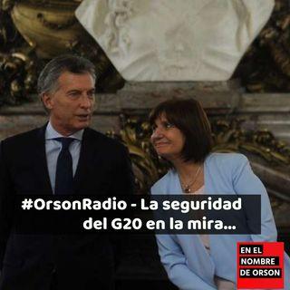 #OrsonRadio - La seguridad del G20 en la mira...