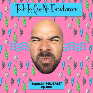 """Especial """"MUJERES"""" EP# 08"""