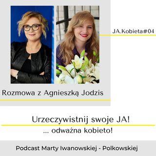 JA.Kobieta#04_O sile odsłonięcia się, o sile relacji. Rozmowa z Agnieszką Jodzis.