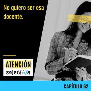 CAPÍTULO 62 - No quiero ser esa docente