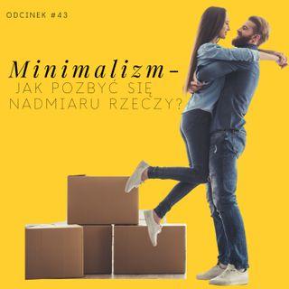 #43 Minimalizm - jak pozbyć się nadmiaru rzeczy?