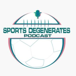 Sports Degenerates Podcast ep. 7
