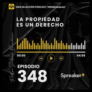 EP. 348 | La propiedad es un derecho | #DMCpodcast