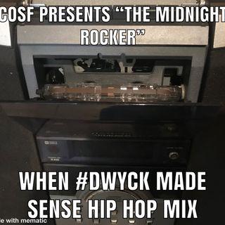 "C.O.S.F. PRESENTS ""The Midnight Rocker"" When #DWYCK Made Sense Hip Hop Mix"