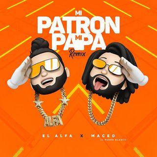El Alfa Feat Maceo El Perro Blanco – Mi Patron, Mi Papa Remix