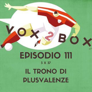 Episodio 111 (3x37) - Il Trono di Plusvalenze