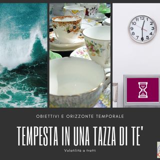 #213 La Borsa...in poche parole - 6/8/2019 -Tempesta in una tazza di tè -