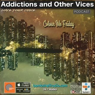 Addictions and Other Vices 663 - Colour Me Friday
