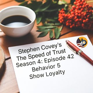 Speed of Trust: Season 4 - Episode 42 - Behavior #5 - Show Loyalty