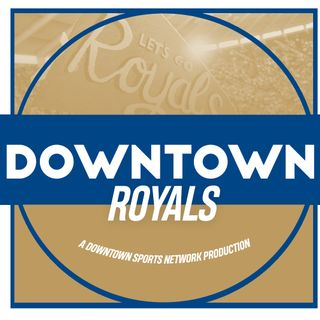 Downtown Royals Podcast