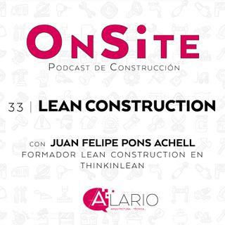 OnSite #33 | Hablamos de Lean Construction, con Juan Felipe Pons Achell