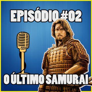 Ep. 002 - O Último Samurai
