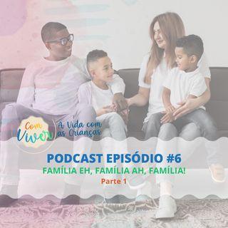 Com Viver #06 - Família Eh, Família Ah, Família! - Parte 01