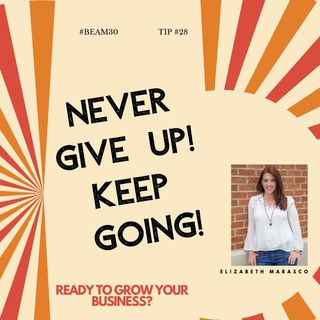 EPS 28 Never Give Up! Keep Going!