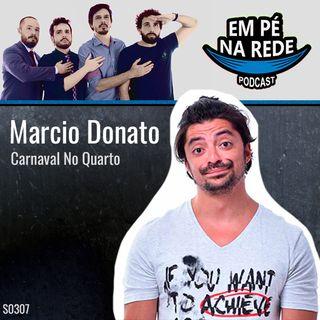 S03E07 - Marcio Donato - Carnaval No Quarto