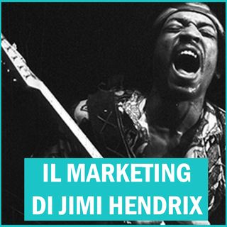 #95 - Il Marketing di Jimi Hendrix