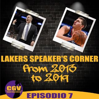 Lakers Speaker's Corner E07 - From 2013 to 2019