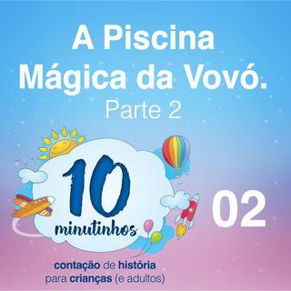002 - A Piscina Mágica da Vovó - Parte 02